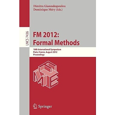 FM 2012: Formal Methods: 18th International Symposium, Paris, France, August 27-31, 2012. Proceedings (Lec, Used (9783642327582)
