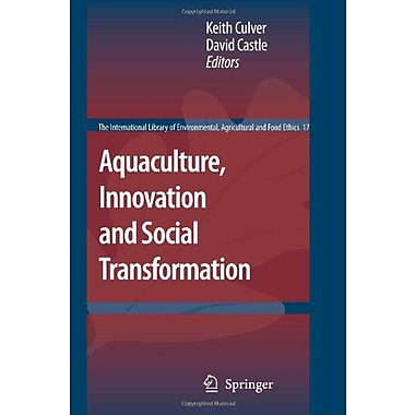 Aquaculture, Innovation and Social Transformation (The International Library of Environmental, Agricultural, New (9789048180028)