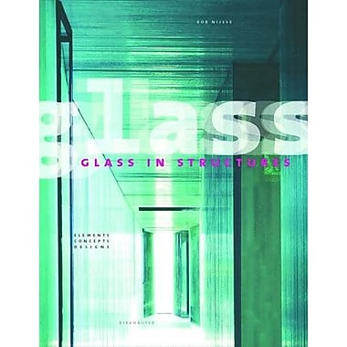 Glass In Structures: Elements, Concepts, Designs (9783764364397)