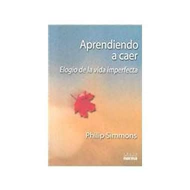 Aprendiendo a Caer : Elogio De LA Vida Imperfecta / Learning to Fall: The Blessings of an Imperfect Life (S (9789580465676)