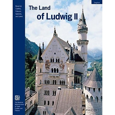 The Land of Ludwig II: The Royal Castles and Residences in Upper Bavaria and Swabia (Bavaria's Castles, Pal (9783791323862)