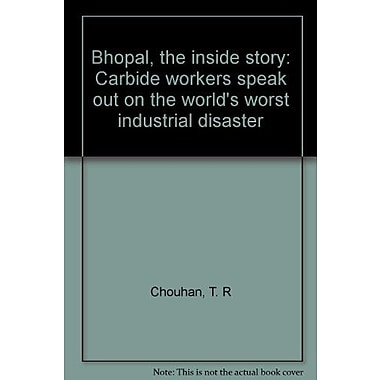 Bhopal, The Inside Story: Carbide Workers Speak Out On The World'S Worst Industrial Disaster (9788185569161)