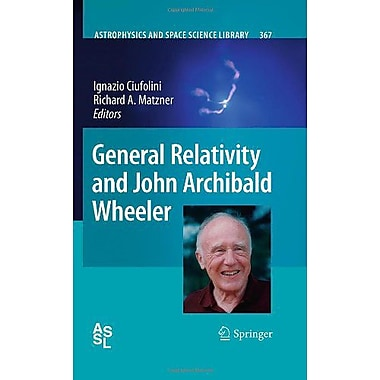 General Relativity and John Archibald Wheeler (Astrophysics and Space Science Library), Used Book (9789048137343)
