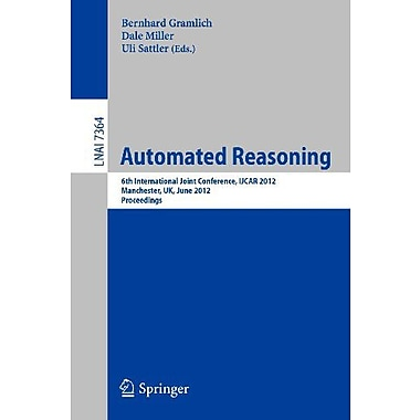Automated Reasoning: 6th International Joint Conference, IJCAR 2012, Manchester, UK, June 26-29, 2012, Pro, Used (9783642313646)