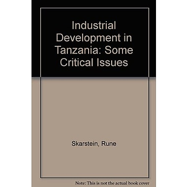 Industrial Development In Tanzania: Some Critical Issues (9789171062543)