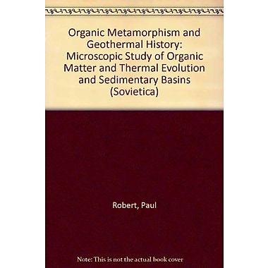 Organic Metamorphism and Geothermal History: Microscopic Study of Organic Matter and Thermal Evolution of , Used (9789027725004)