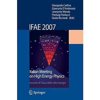 Ifae 2007: Incontri Di Fisica Delle Alte Energie Italian Meeting On High Energy Physics (9788847007468)