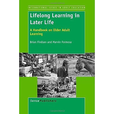 Lifelong Learning in Later Life: A Handbook on Older Adult Learning (International Issues in Adult Educatio (9789460916496)