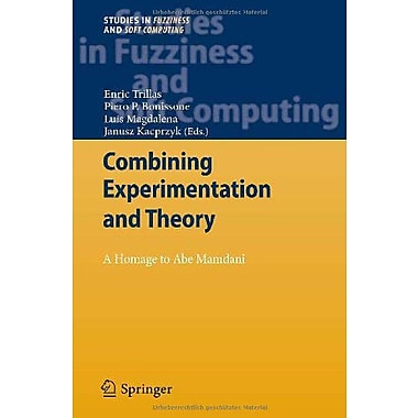Combining Experimentation and Theory: A Hommage to Abe Mamdani (Studies in Fuzziness and Soft Computing), New (9783642246654)