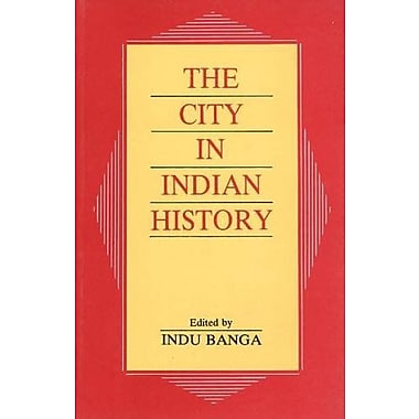The City In Indian History: Urban Demography, Society, And Politics (9788185425405)