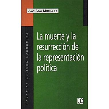 La Muerte Y La ResurrecciÓN De La RepresentaciÓN PolÍTica (Spanish Edition) (9789505576210)