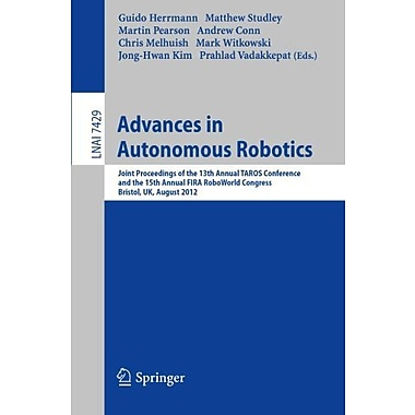 Advances in Autonomous Robotics: Joint Proceedings of the 13th Annual TAROS Conference and the 15th Annual , New (9783642325267)