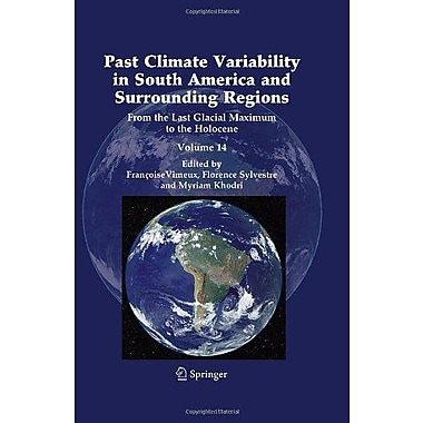 Past Climate Variability in South America and Surrounding Regions: From the Last Glacial Maximum to the Hol, New (9789048126712)