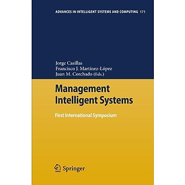 Management Intelligent Systems: First International Symposium (Advances in Intelligent Systems and Computin (9783642308635)