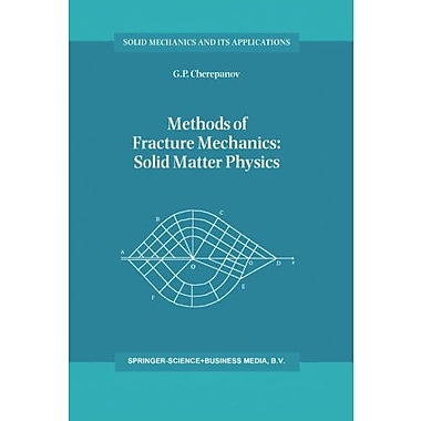 Methods of Fracture Mechanics: Solid Matter Physics (Solid Mechanics and Its Applications), New Book (9789048147946)