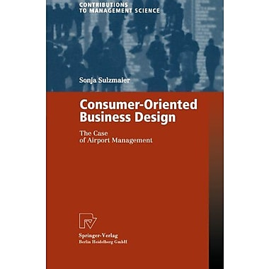 Consumer-Oriented Business Design: The Case of Airport Management (Contributions to Management Science), Used (9783790813661)