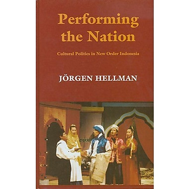 Performing the Nation: Cultural Politics in New Order Indonesia, New Book (9788791114090)