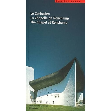 Le Corbusier: The Chapel At Ronchamp (Le Corbusier Guides (Englisch Franzosisch)) (9783764357597)