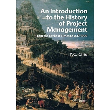 An Introduction to the History of Project Management: From the Earliest Times to A.D.1900, New Book (9789059724372)
