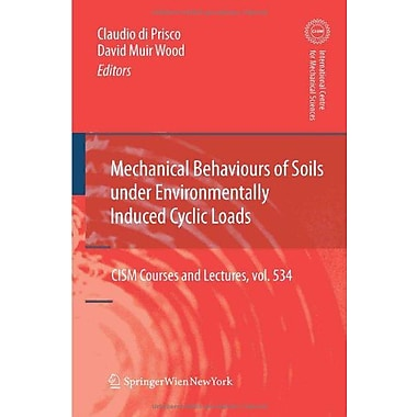 Mechanical Behaviour of Soils Under Environmentallly-Induced Cyclic Loads (CISM International Centre for M, Used (9783709110676)