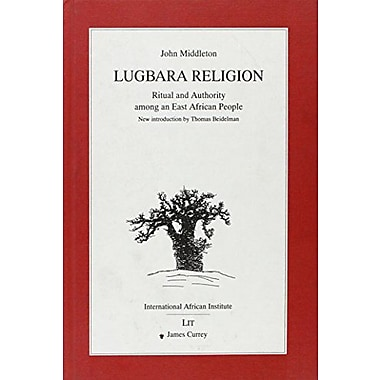 Lugbara Religion: Ritual and authority among an East African People (1960 [1964, 1969, 1971, 1987 with a n, Used (9783825840341)