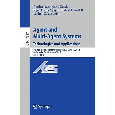 Agent and Multi-Agent Systems: Technologies and Applications: 6th KES International Conference, KES-AMSTA 2, New (9783642309465)