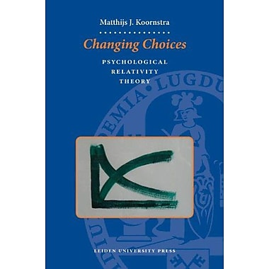 Changing Choices: Psychological Relativity Theory (Lup Dissertaties) (9789087280185)