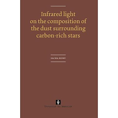 Infrared light on the composition of the dust surrounding carbon-rich stars (AUP Dissertation Series), New Book (9789053566688)
