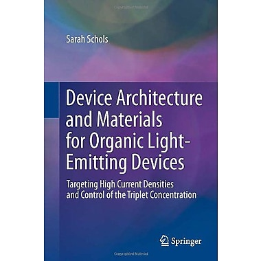 Device Architecture and Materials for Organic Light-Emitting Devices: Targeting High Current Densities and, Used (9789400716070)