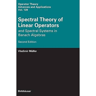 Spectral Theory of Linear Operators: and Spectral Systems in Banach Algebras (Operator Theory: Advances an, Used (9783764382643)
