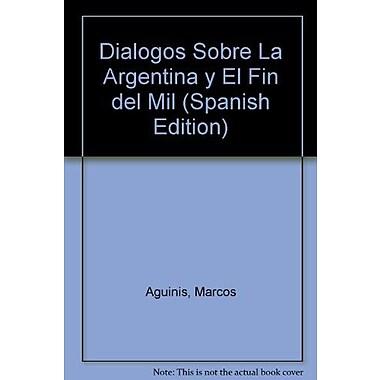 Dialogos Sobre La Argentina Y El Fin Del Mil (Spanish Edition) (9789500711944)