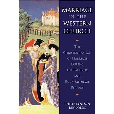 Marriage in the Western Church: The Christianization of Marriage During the Patristic and Early Medieval Pe (9789004100220)