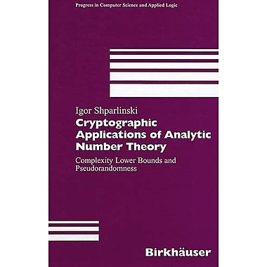 Cryptographic Applications of Analytic Number Theory: Complexity Lower Bounds and Pseudorandomness (Progre, Used (9783764366544)