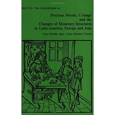 Precious Metals, Coinage, and the Changes of Monetary Structures in Latin America, Europe and Asia (Late M, Used (9789061863359)