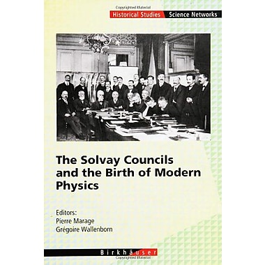 The Solvay Councils And The Birth Of Modern Physics (Science Networks. Historical Studies) (9783764357054)
