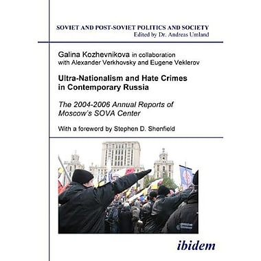 Ultra-Nationalism and Hate Crimes in Contemporary Russia: The 2004-2006 Annual Reports of Moscows SOVA Cen, Used (9783898218689)