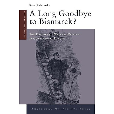 A Long Goodbye to Bismarck?: The Politics of Welfare Reform in Continental Europe (Amsterdam University Pre (9789089642349)