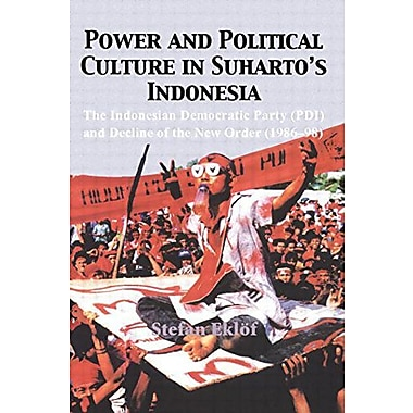 Power and Political Culture in Suharto's Indonesia: The Indonesian Democratic Party (PDI) and the Decline o, New (9788791114182)