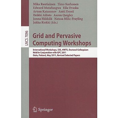 Grid and Pervasive Computing Workshops: International Workshops, S3E, HWTS, Doctoral Colloquium, Held in Co, New (9783642279157)