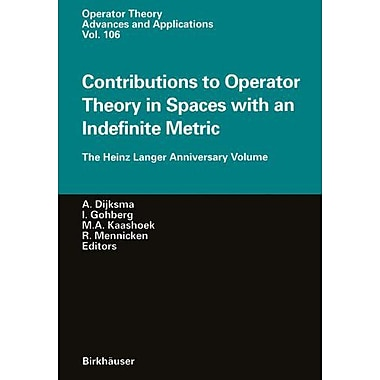 Contributions to Operator Theory in Spaces with an Indefinite Metric: The Heinz Langer Anniversary Volume , Used (9783764360030)