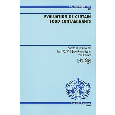Evaluation of Certain Food Contaminants: Sixty-fourth Report of the Joint FAO/WHO Expert Committee on Food , New (9789241209304)
