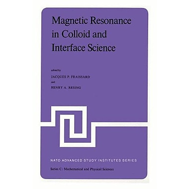 Magnetic Resonance in Colloid and Interface Science: Proceedings of a NATO Advanced Study Institute and the (9789027711533)