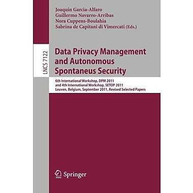 Data Privacy Management and Autonomous Spontaneus Security: 6th International Workshop, DPM 2011 and 4th In (9783642288784)