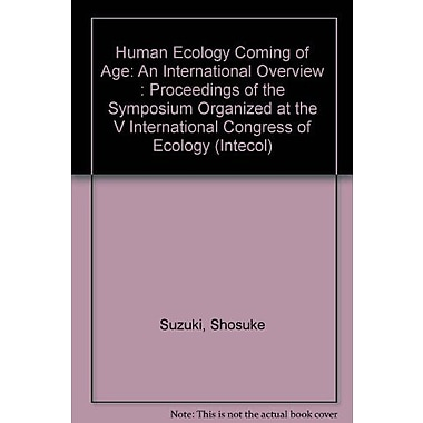 Human Ecology Coming of Age: An International Overview : Proceedings of the Symposium Organized at the V I, Used (9789070289812)