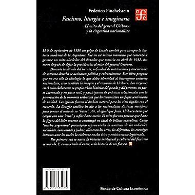 Fascismo, liturgia e imaginario. El mito del general Uriburu y la Argentina nacionalista (Seccion de Obras , New (9789505575015)