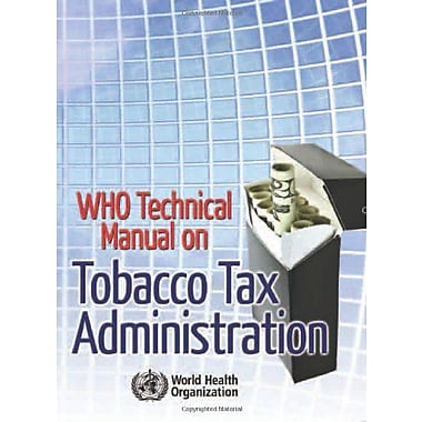 WHO Technical Manual on Tobacco Tax Administration, New Book (9789241563994)