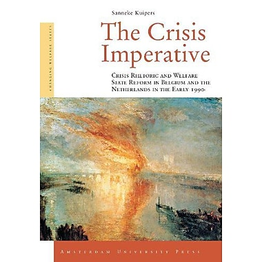 The Crisis Imperative: Crisis Rhetoric and Welfare State Reform in Belgium and the Netherlands in the Earl, Used (9789053568088)