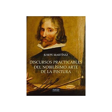 Discursos Practicables Del Nobilisimo Arte De La Pintura / Practicable Discourses of the Most Noble Art of, Used (9788437623108)