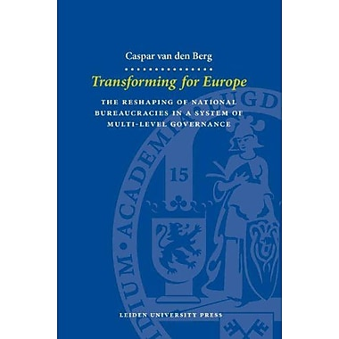 Transforming for Europe: The Reshaping of National Bureaucracies in a System of Multi-Level Governance (LUP, New (9789087281212)