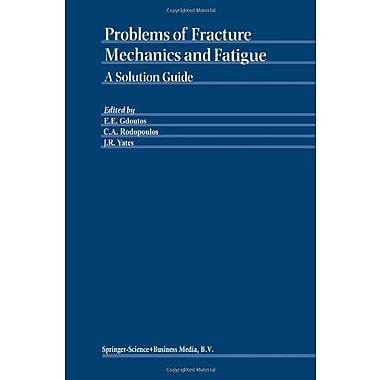 Problems of Fracture Mechanics and Fatigue: A Solution Guide, Used Book (9789048164912)